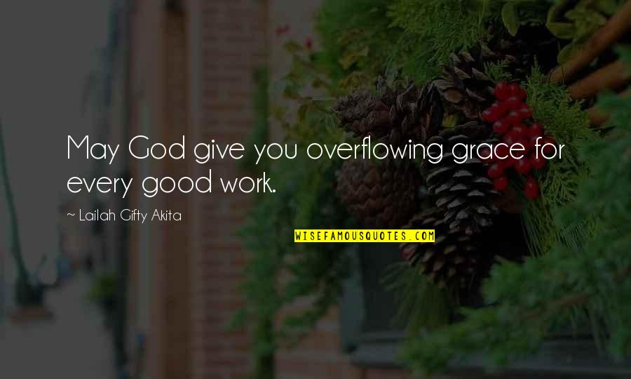 God Good Work Quotes By Lailah Gifty Akita: May God give you overflowing grace for every
