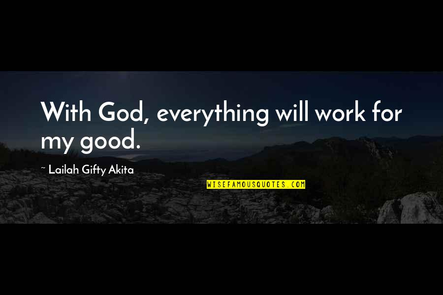 God Good Work Quotes By Lailah Gifty Akita: With God, everything will work for my good.