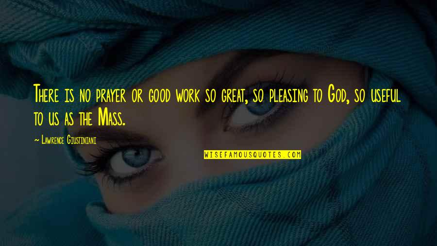 God Good Work Quotes By Lawrence Giustiniani: There is no prayer or good work so