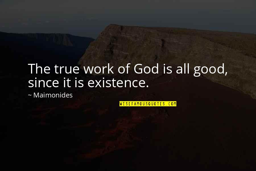 God Good Work Quotes By Maimonides: The true work of God is all good,