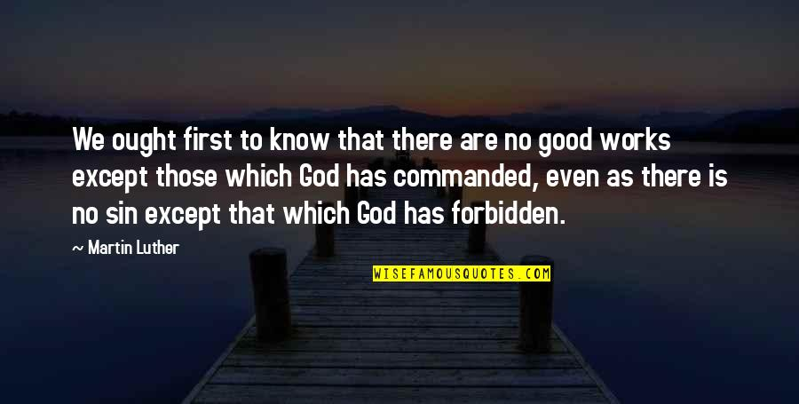 God Good Work Quotes By Martin Luther: We ought first to know that there are