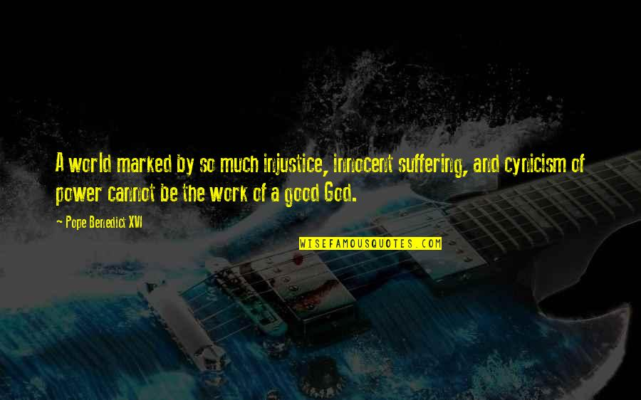 God Good Work Quotes By Pope Benedict XVI: A world marked by so much injustice, innocent