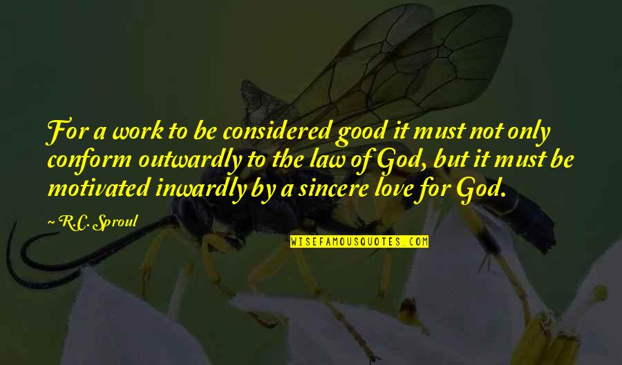 God Good Work Quotes By R.C. Sproul: For a work to be considered good it