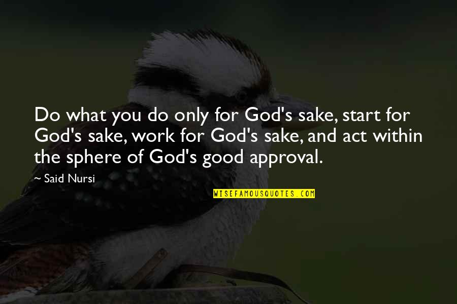 God Good Work Quotes By Said Nursi: Do what you do only for God's sake,