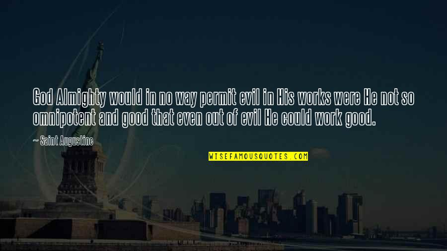 God Good Work Quotes By Saint Augustine: God Almighty would in no way permit evil