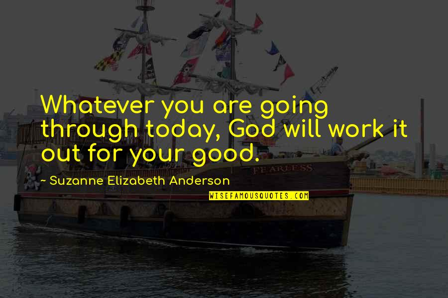God Good Work Quotes By Suzanne Elizabeth Anderson: Whatever you are going through today, God will