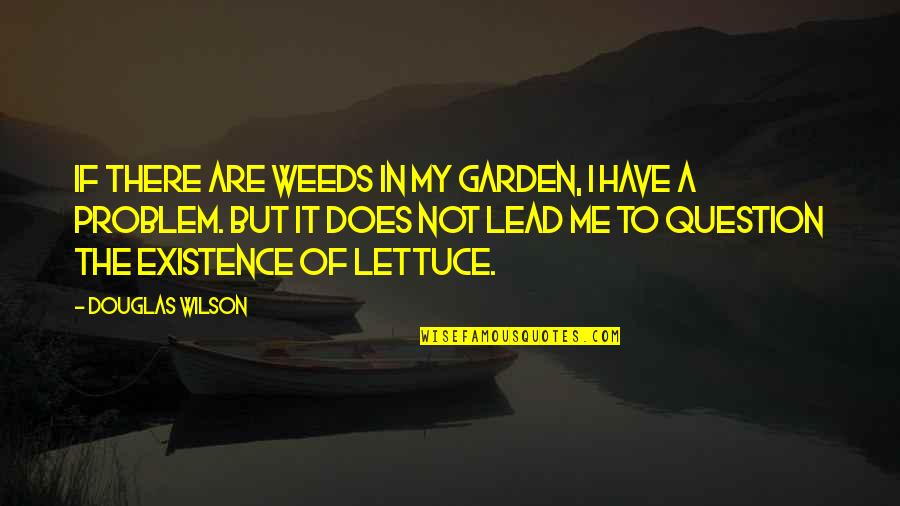 God Granting Strength Quotes By Douglas Wilson: If there are weeds in my garden, I
