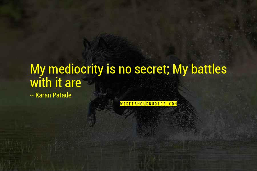 God Granting Strength Quotes By Karan Patade: My mediocrity is no secret; My battles with
