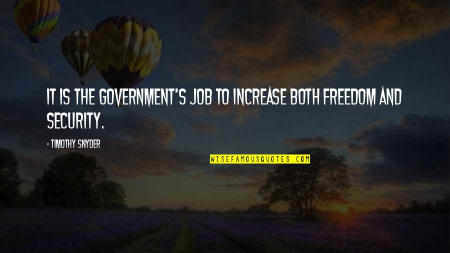 God Granting Strength Quotes By Timothy Snyder: It is the government's job to increase both