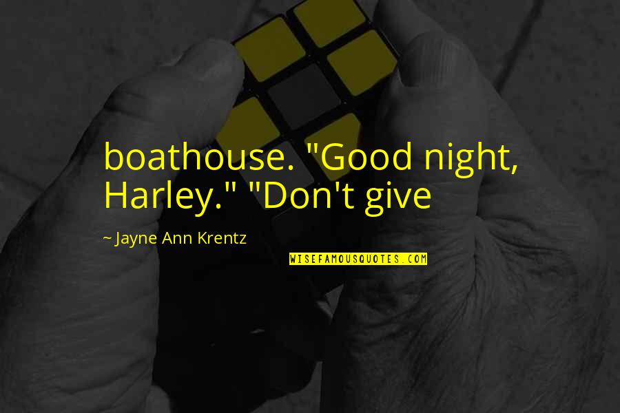"""God Guide My Family Quotes By Jayne Ann Krentz: boathouse. """"Good night, Harley."""" """"Don't give"""