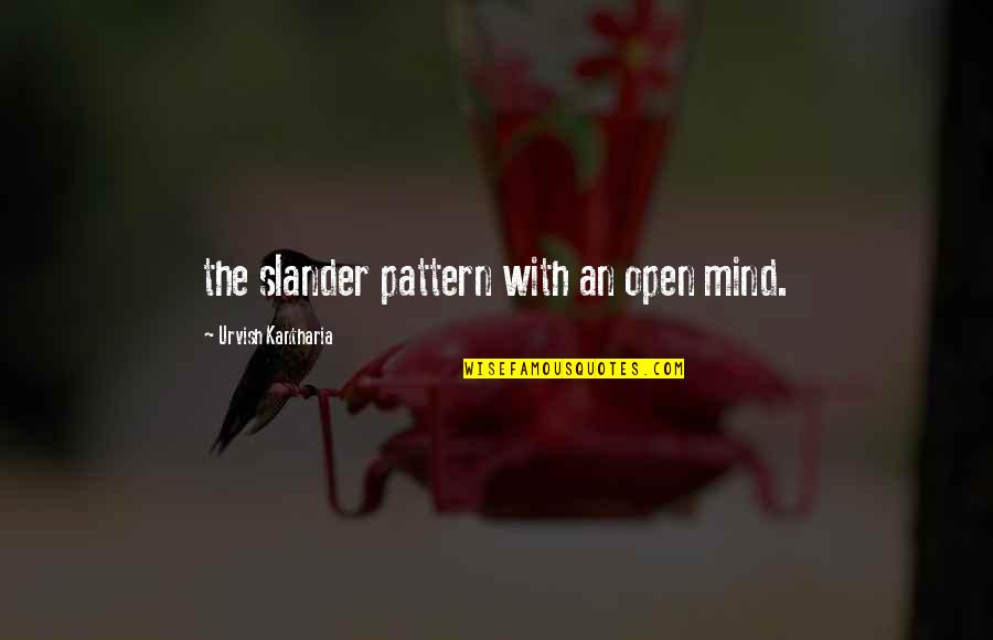God Guide My Family Quotes By Urvish Kantharia: the slander pattern with an open mind.