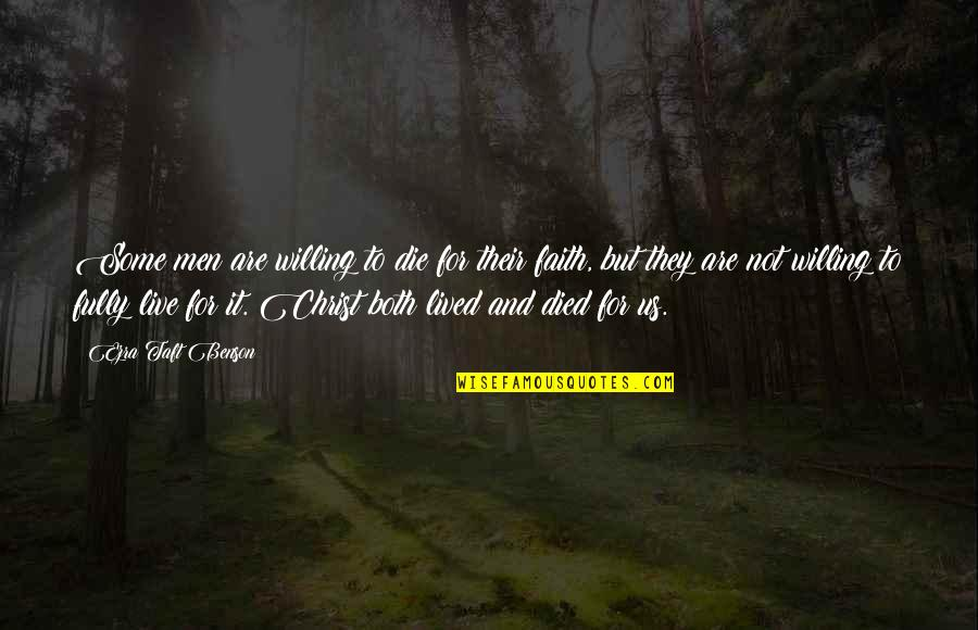God Has Another Plan Quotes By Ezra Taft Benson: Some men are willing to die for their