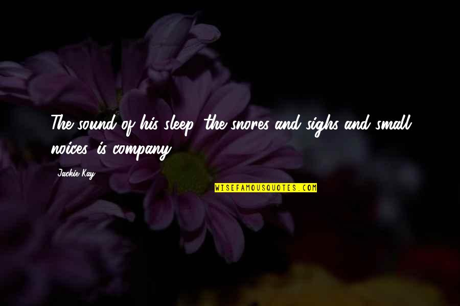God Has Another Plan Quotes By Jackie Kay: The sound of his sleep, the snores and