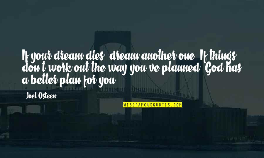 God Has Another Plan Quotes By Joel Osteen: If your dream dies, dream another one. If