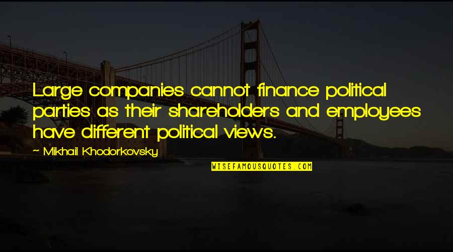 God Has Another Plan Quotes By Mikhail Khodorkovsky: Large companies cannot finance political parties as their