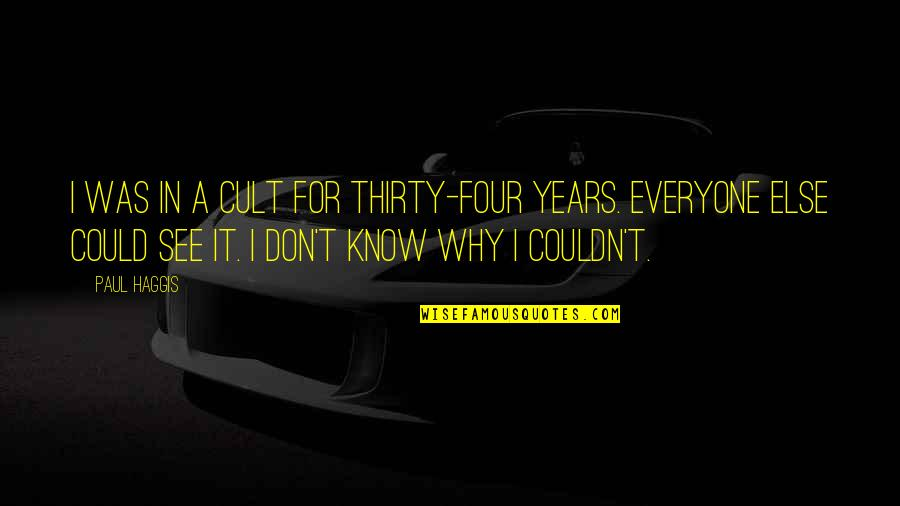 God Has Another Plan Quotes By Paul Haggis: I was in a cult for thirty-four years.