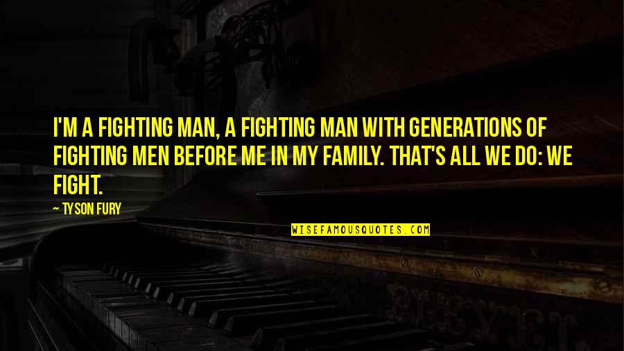 God Has Another Plan Quotes By Tyson Fury: I'm a fighting man, a fighting man with
