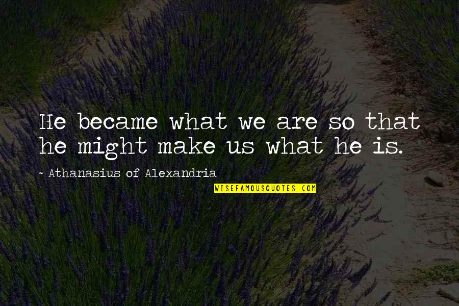God Help The Sick Quotes By Athanasius Of Alexandria: He became what we are so that he
