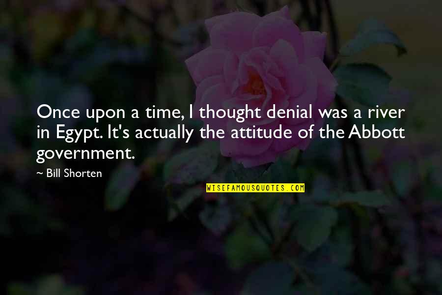 God Help The Sick Quotes By Bill Shorten: Once upon a time, I thought denial was