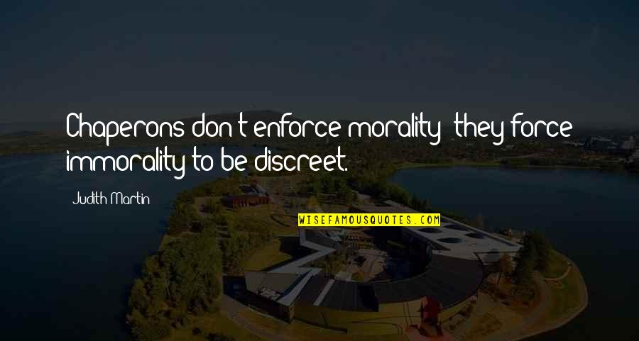 God Help The Sick Quotes By Judith Martin: Chaperons don't enforce morality; they force immorality to
