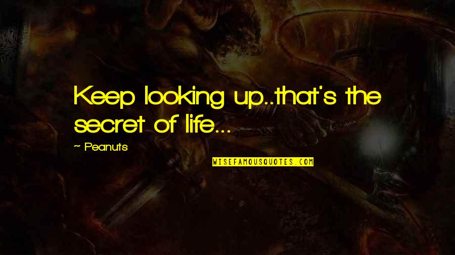 God Help The Sick Quotes By Peanuts: Keep looking up..that's the secret of life...