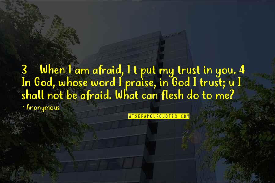 God I Put My Trust In You Quotes By Anonymous: 3 When I am afraid, I t put