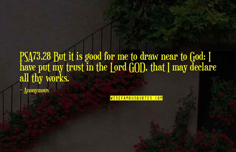 God I Put My Trust In You Quotes By Anonymous: PSA73.28 But it is good for me to