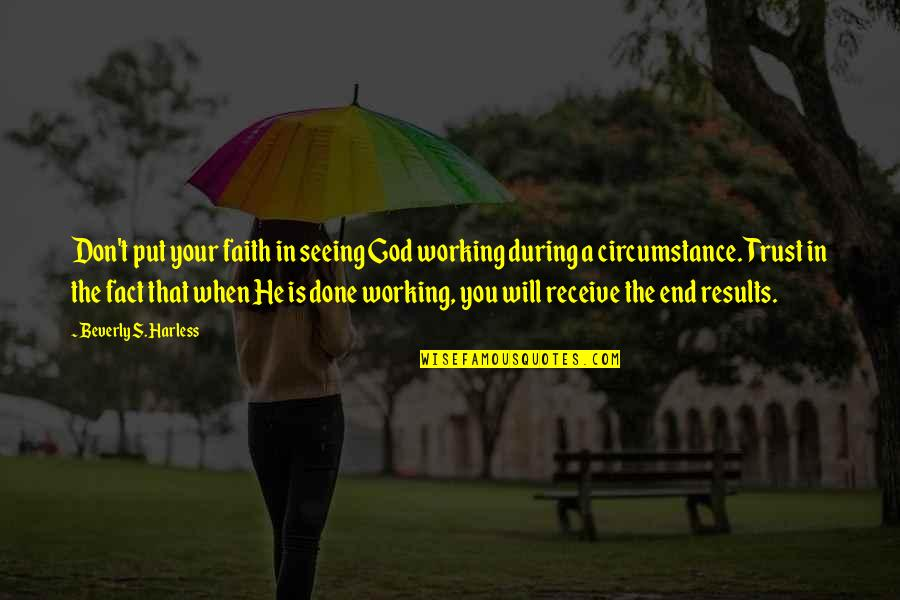 God I Put My Trust In You Quotes By Beverly S. Harless: Don't put your faith in seeing God working