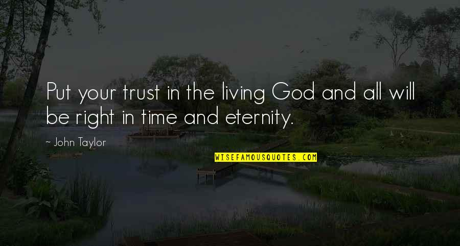 God I Put My Trust In You Quotes By John Taylor: Put your trust in the living God and