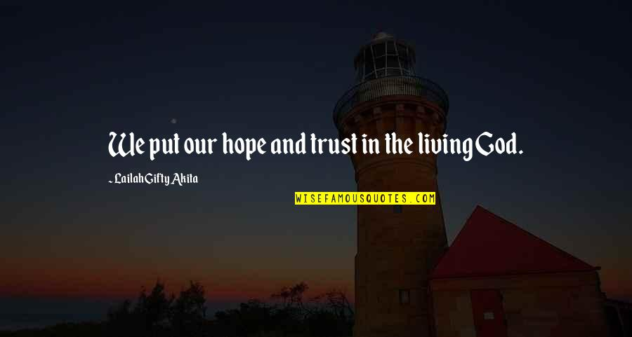 God I Put My Trust In You Quotes By Lailah Gifty Akita: We put our hope and trust in the