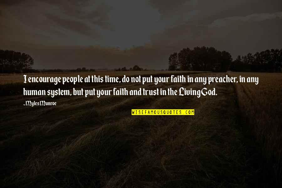 God I Put My Trust In You Quotes By Myles Munroe: I encourage people at this time, do not