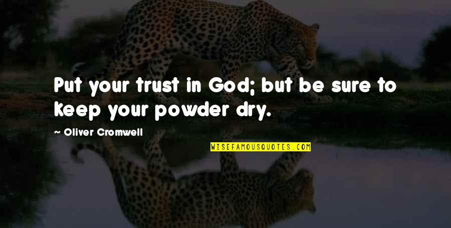 God I Put My Trust In You Quotes By Oliver Cromwell: Put your trust in God; but be sure