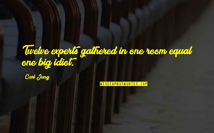 God Is Always Here For Me Quotes By Carl Jung: Twelve experts gathered in one room equal one