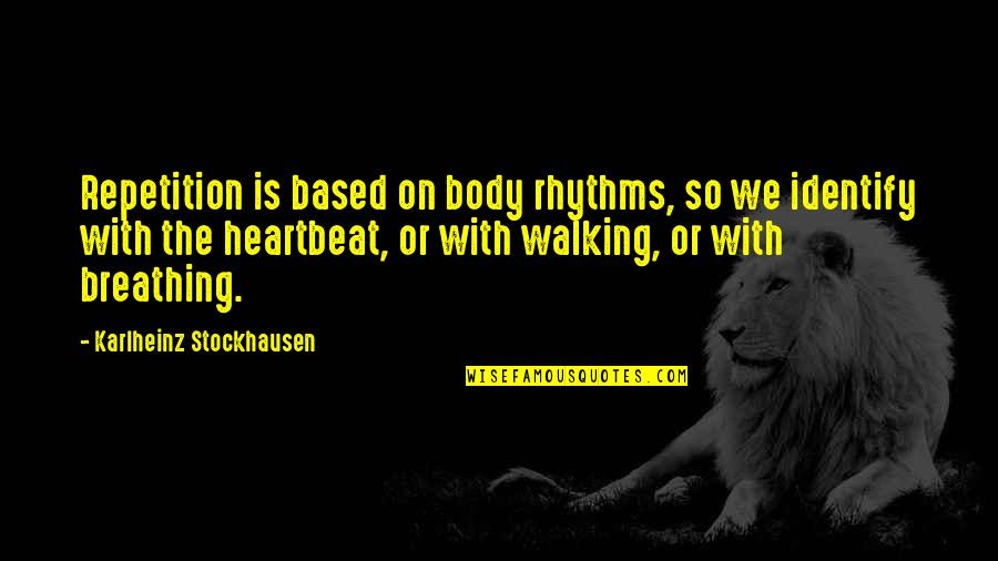 God Is Always Here For Me Quotes By Karlheinz Stockhausen: Repetition is based on body rhythms, so we