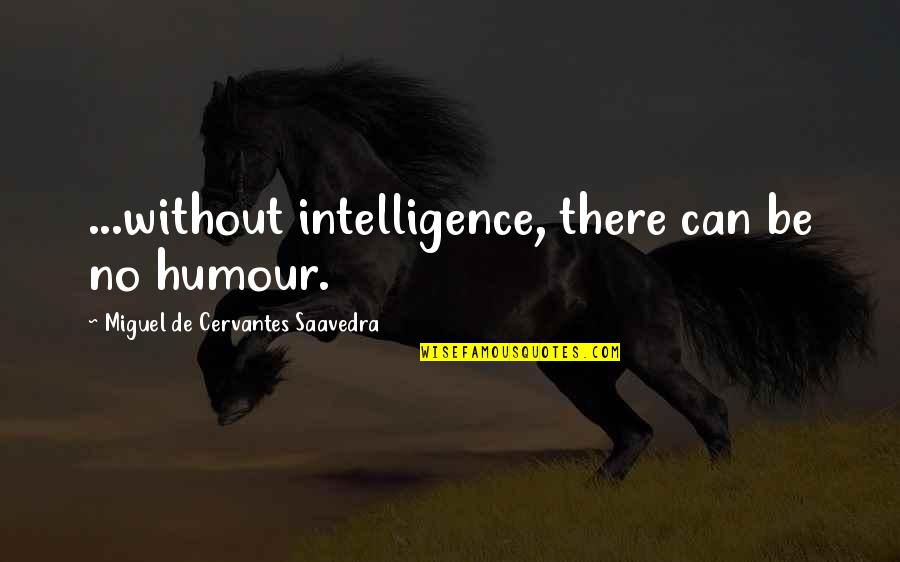 God Is Always Here For Me Quotes By Miguel De Cervantes Saavedra: ...without intelligence, there can be no humour.