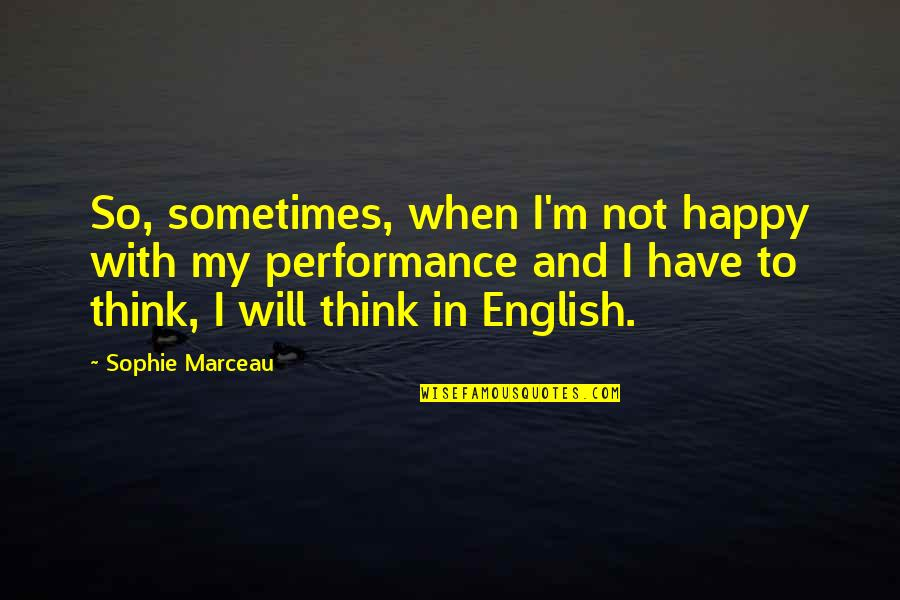 God Is Always Here For Me Quotes By Sophie Marceau: So, sometimes, when I'm not happy with my