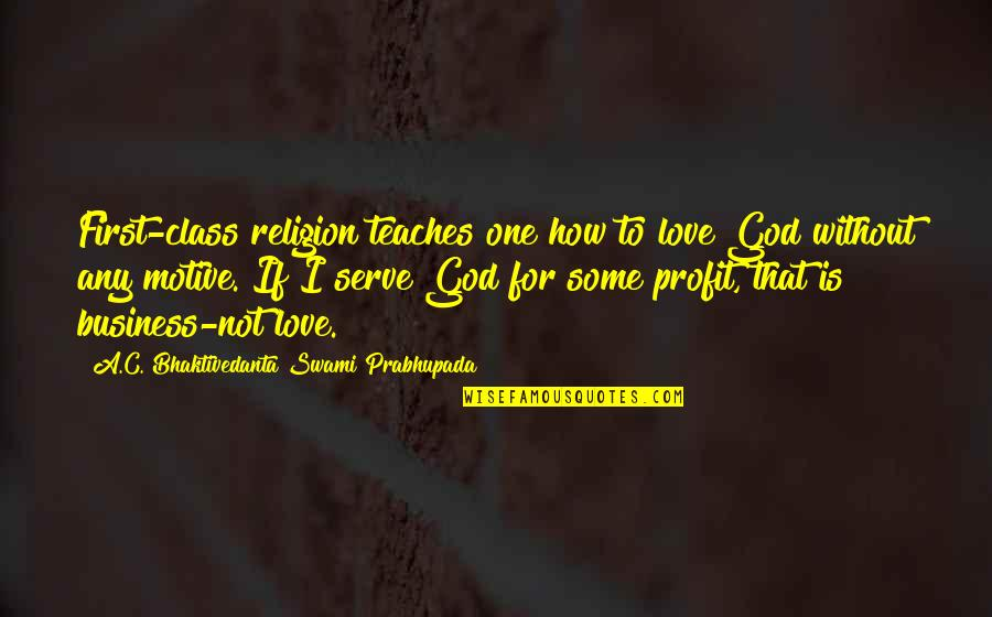 God Is First Quotes By A.C. Bhaktivedanta Swami Prabhupada: First-class religion teaches one how to love God