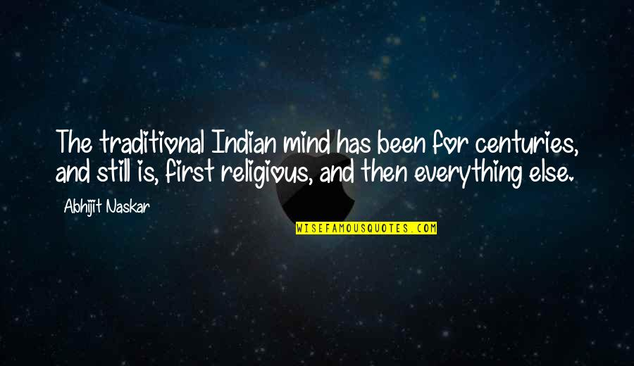 God Is First Quotes By Abhijit Naskar: The traditional Indian mind has been for centuries,