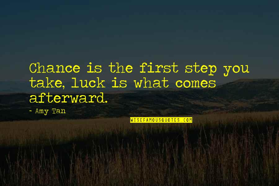 God Is First Quotes By Amy Tan: Chance is the first step you take, luck