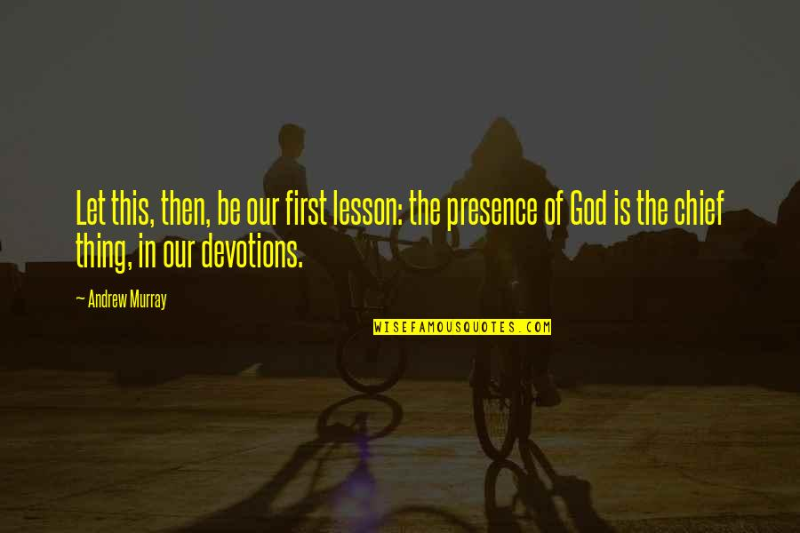 God Is First Quotes By Andrew Murray: Let this, then, be our first lesson: the