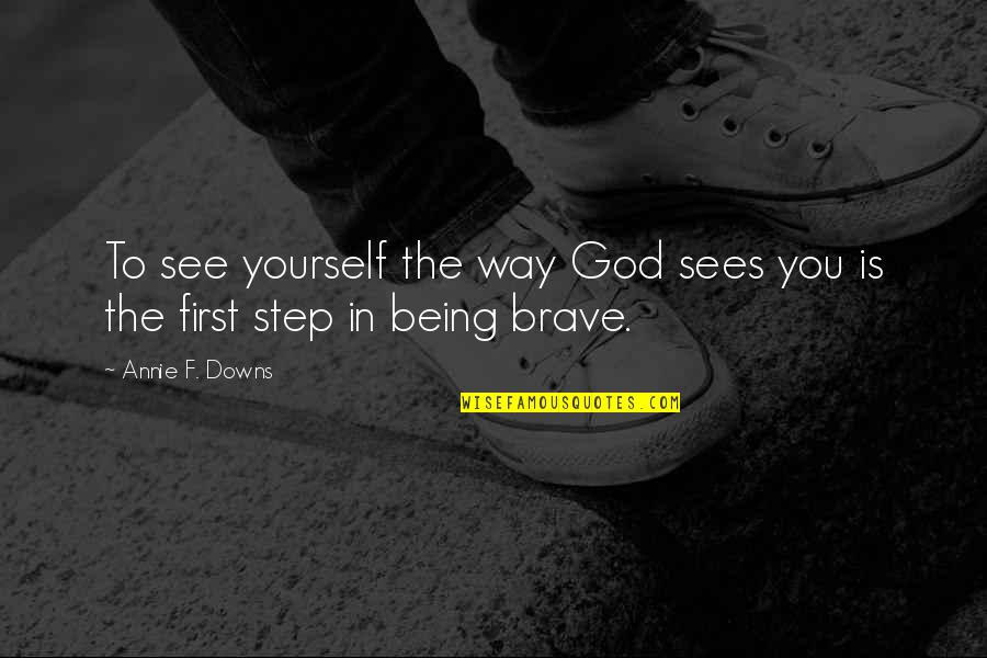 God Is First Quotes By Annie F. Downs: To see yourself the way God sees you
