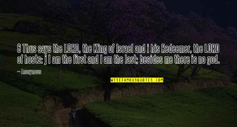 God Is First Quotes By Anonymous: 6 Thus says the LORD, the King of