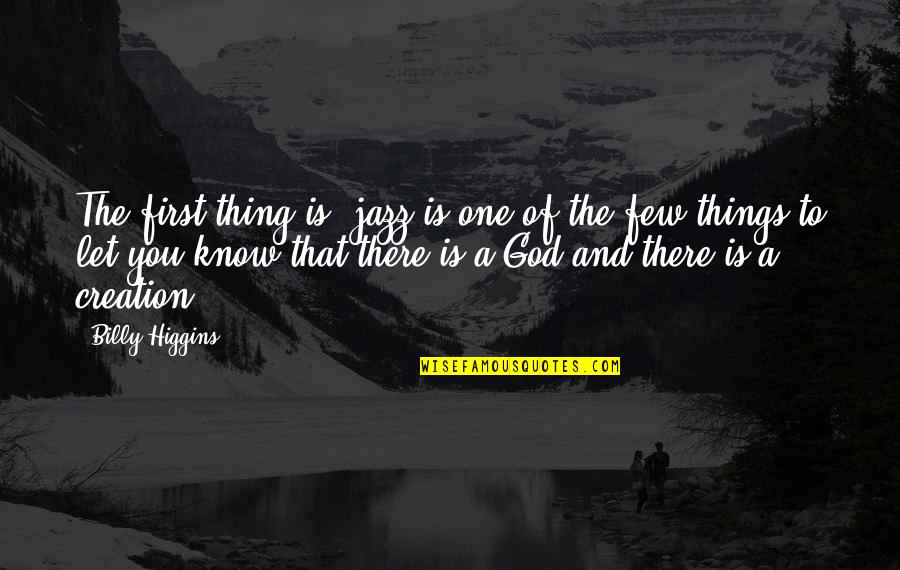 God Is First Quotes By Billy Higgins: The first thing is, jazz is one of