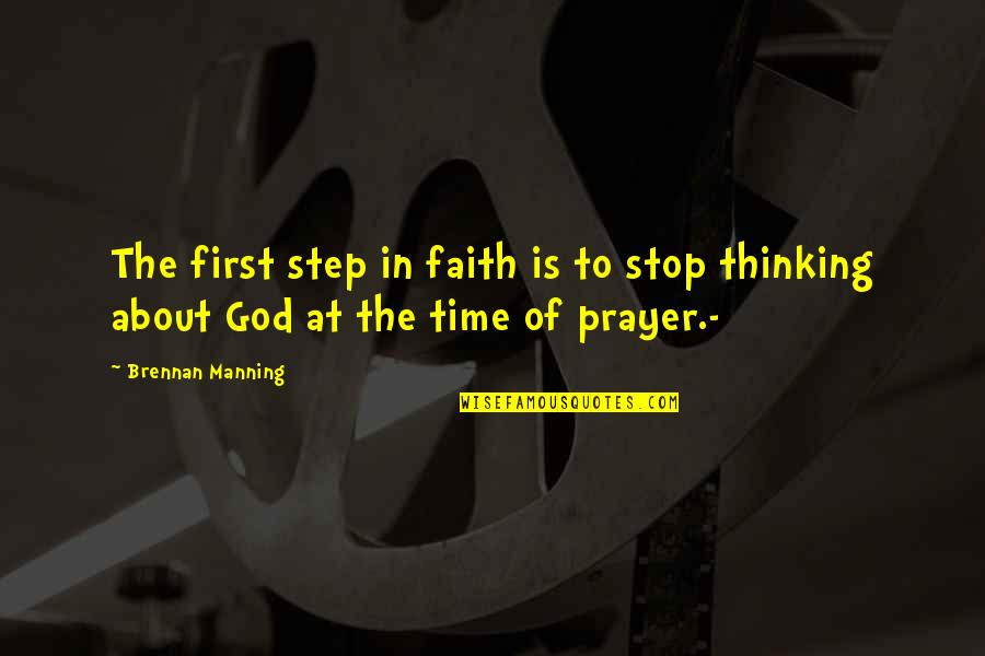 God Is First Quotes By Brennan Manning: The first step in faith is to stop