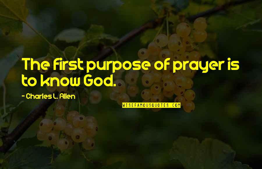 God Is First Quotes By Charles L. Allen: The first purpose of prayer is to know