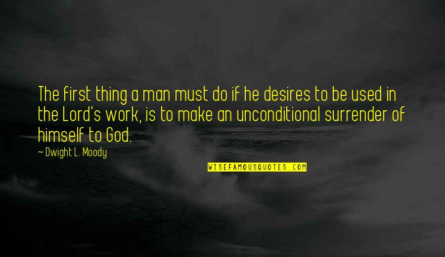 God Is First Quotes By Dwight L. Moody: The first thing a man must do if