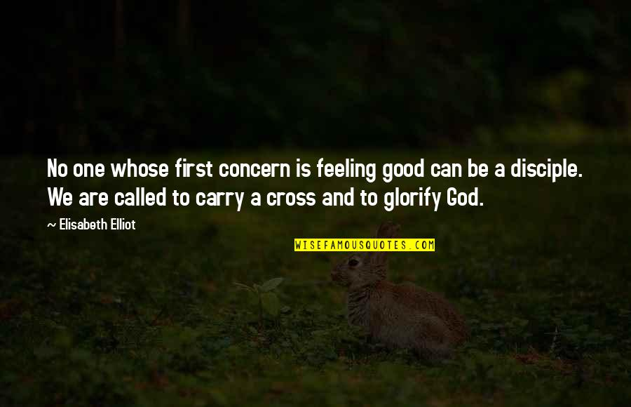 God Is First Quotes By Elisabeth Elliot: No one whose first concern is feeling good