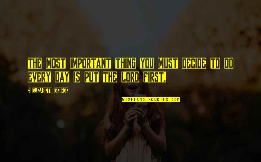 God Is First Quotes By Elizabeth George: The most important thing you must decide to