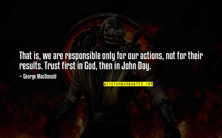 God Is First Quotes By George MacDonald: That is, we are responsible only for our