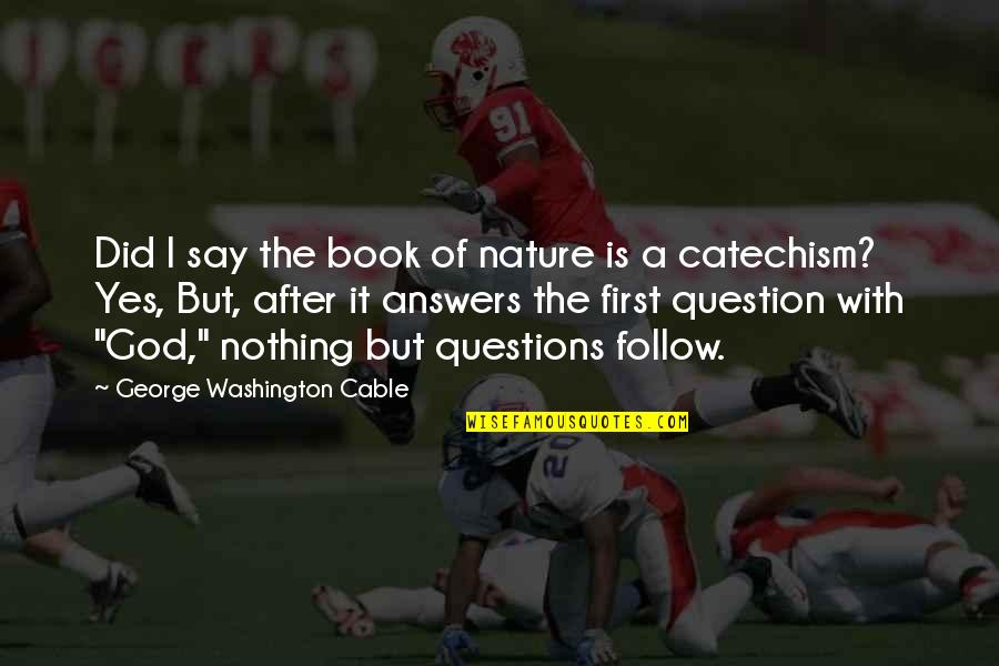 God Is First Quotes By George Washington Cable: Did I say the book of nature is